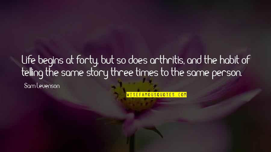 Spin Class Quotes By Sam Levenson: Life begins at forty, but so does arthritis,