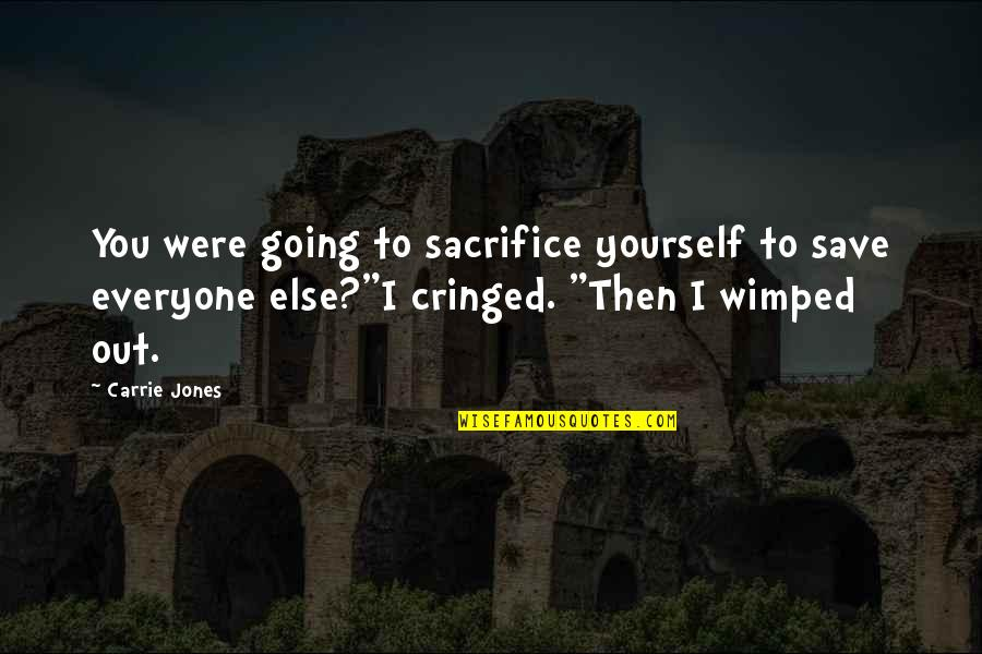 Spinneth Quotes By Carrie Jones: You were going to sacrifice yourself to save