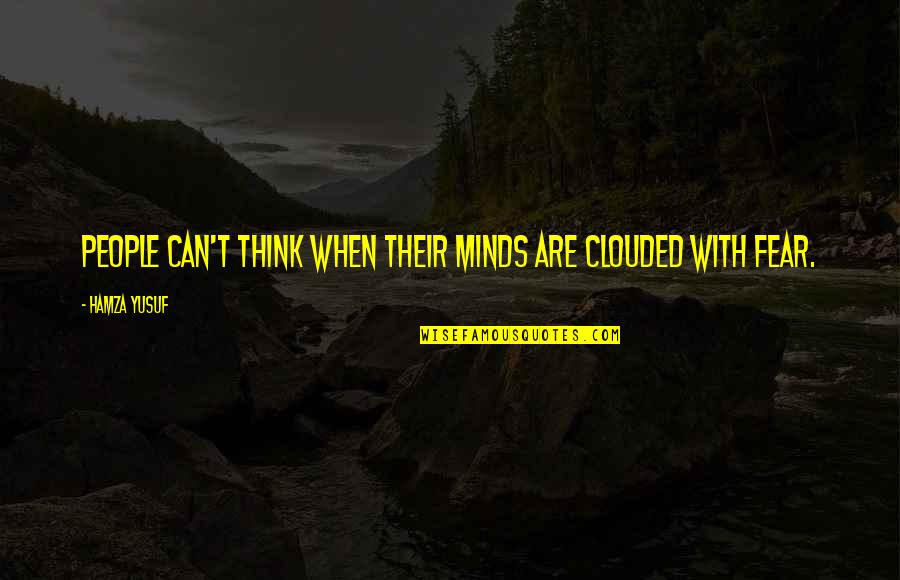 Spinneth Quotes By Hamza Yusuf: People can't think when their minds are clouded