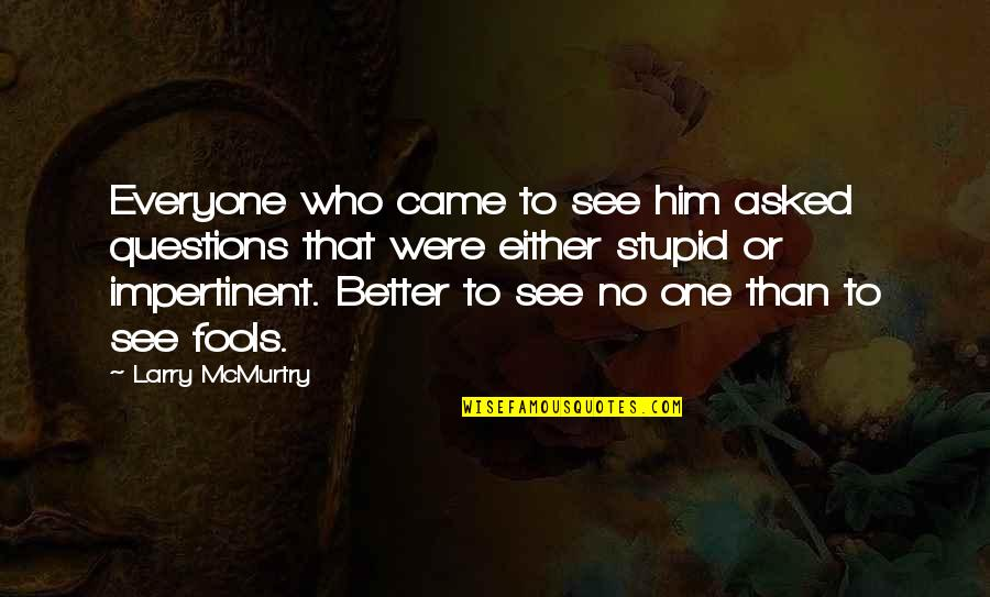 Spinneth Quotes By Larry McMurtry: Everyone who came to see him asked questions
