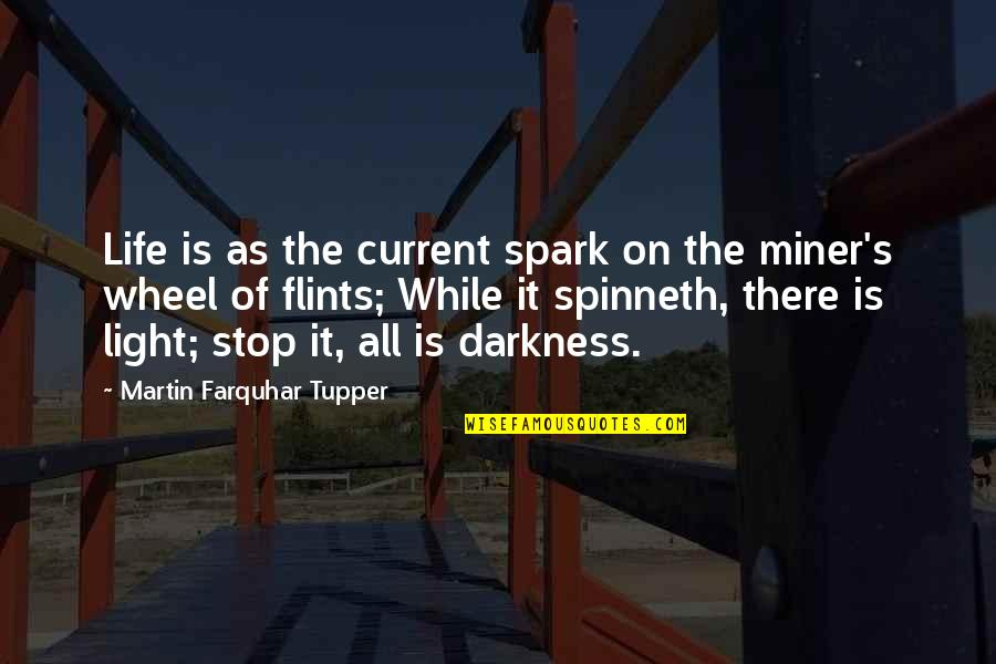 Spinneth Quotes By Martin Farquhar Tupper: Life is as the current spark on the