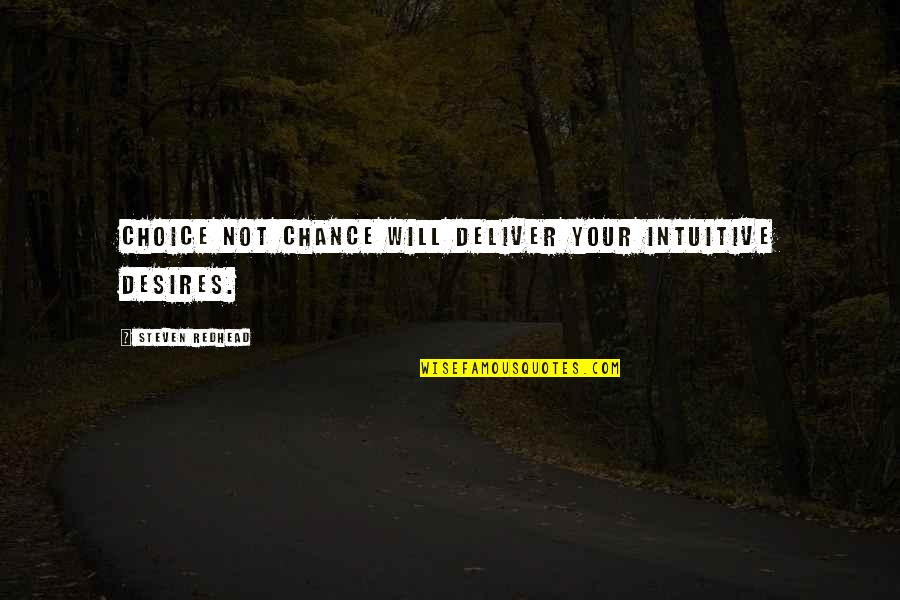 Spinneth Quotes By Steven Redhead: Choice not chance will deliver your intuitive desires.