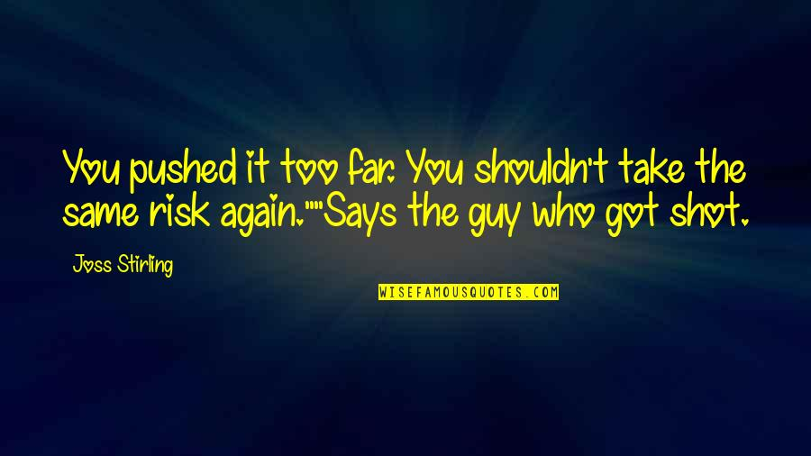 Spinsterhood Quotes By Joss Stirling: You pushed it too far. You shouldn't take
