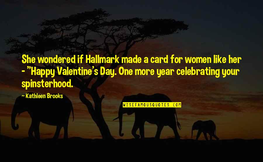 Spinsterhood Quotes By Kathleen Brooks: She wondered if Hallmark made a card for