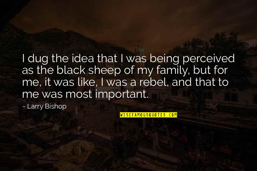 Spinsterhood Quotes By Larry Bishop: I dug the idea that I was being
