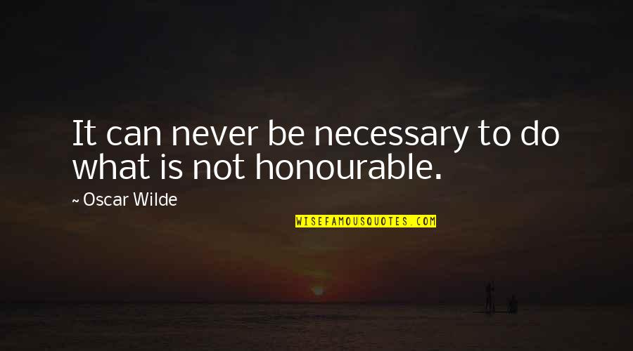 Spinsterhood Quotes By Oscar Wilde: It can never be necessary to do what