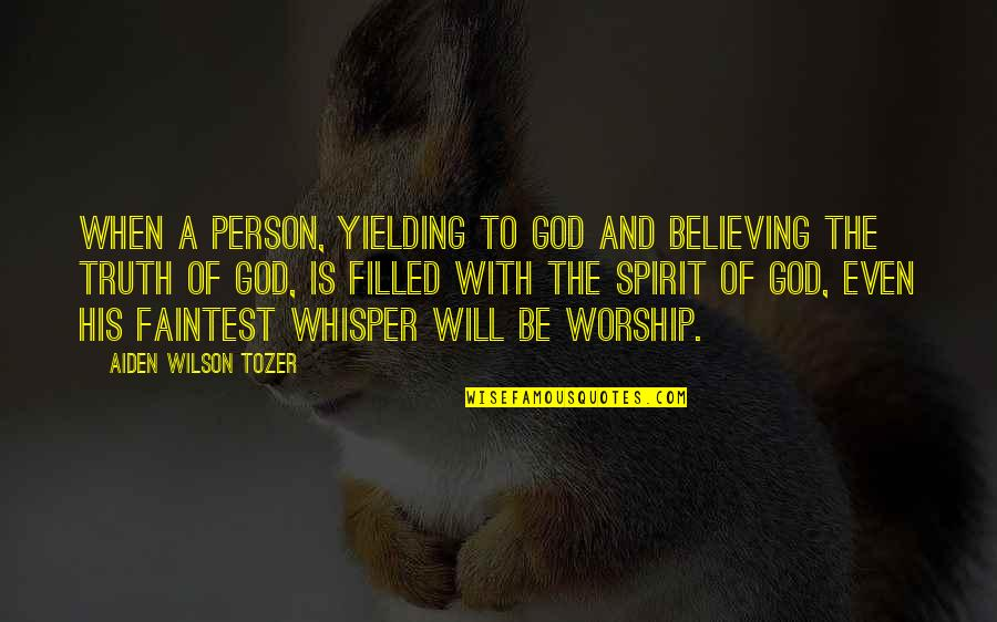 Spirit Filled Worship Quotes By Aiden Wilson Tozer: When a person, yielding to God and believing