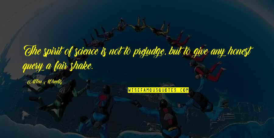 Spirit Of Science Quotes By Allen Wheelis: The spirit of science is not to prejudge,
