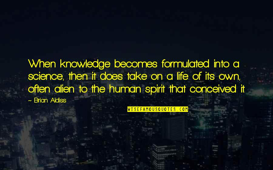Spirit Of Science Quotes By Brian Aldiss: When knowledge becomes formulated into a science, then