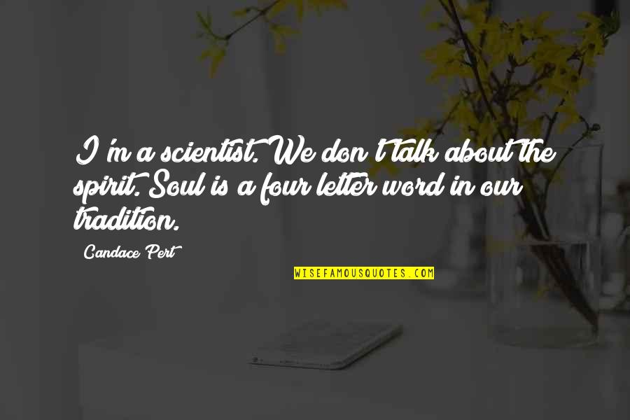 Spirit Of Science Quotes By Candace Pert: I'm a scientist. We don't talk about the