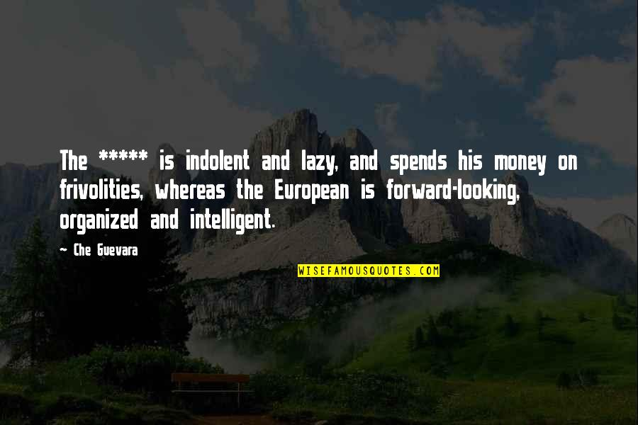 Spirit Of Science Quotes By Che Guevara: The ***** is indolent and lazy, and spends