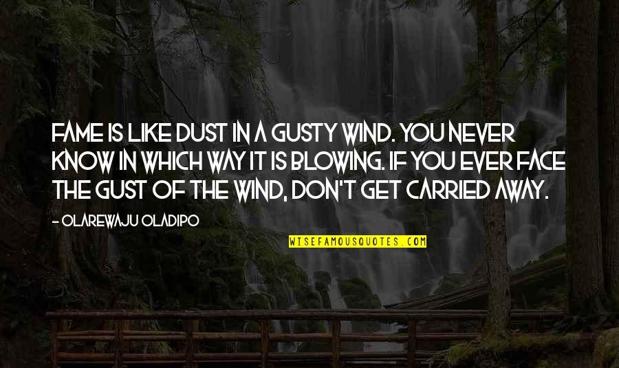 Spirit Of Science Quotes By Olarewaju Oladipo: Fame is like dust in a gusty wind.