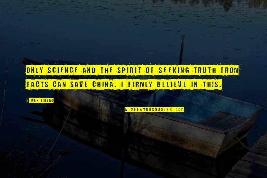 Spirit Of Science Quotes By Wen Jiabao: Only science and the spirit of seeking truth