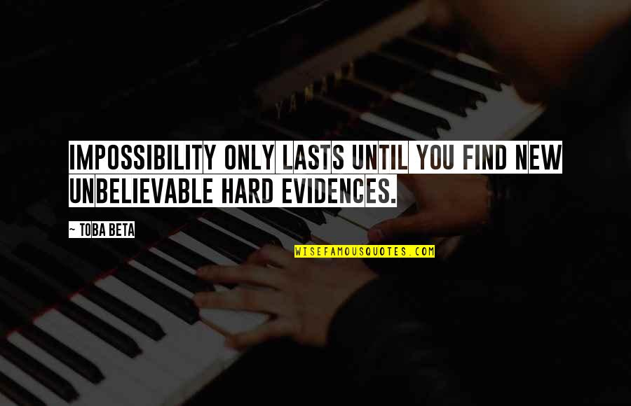Spirit Science Inspirational Quotes By Toba Beta: Impossibility only lasts until you find new unbelievable