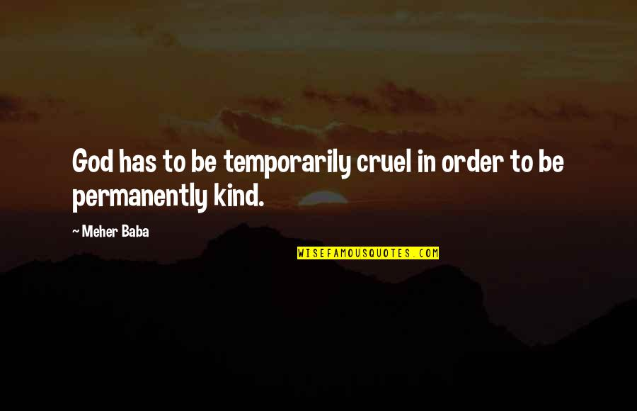Spiritis Quotes By Meher Baba: God has to be temporarily cruel in order