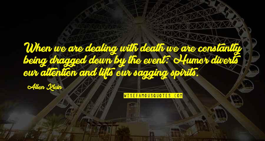 Spirits And Death Quotes By Allen Klein: When we are dealing with death we are