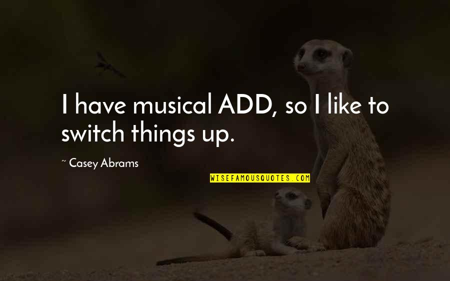 Spirits And Death Quotes By Casey Abrams: I have musical ADD, so I like to