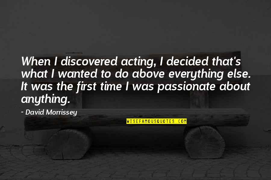 Spirits And Death Quotes By David Morrissey: When I discovered acting, I decided that's what