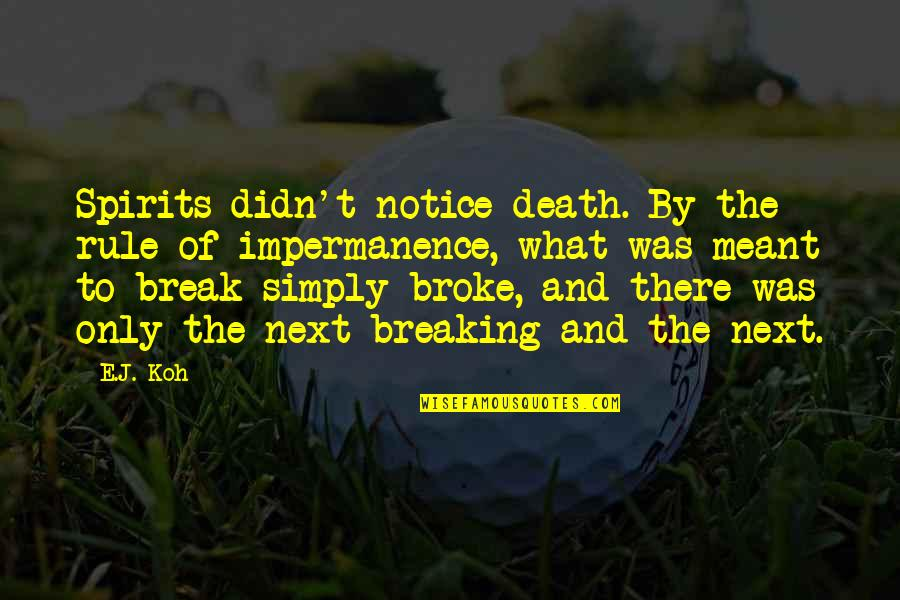 Spirits And Death Quotes By E.J. Koh: Spirits didn't notice death. By the rule of