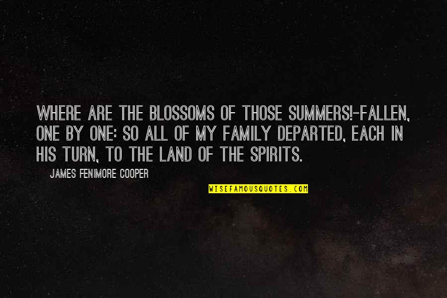 Spirits And Death Quotes By James Fenimore Cooper: Where are the blossoms of those summers!-fallen, one