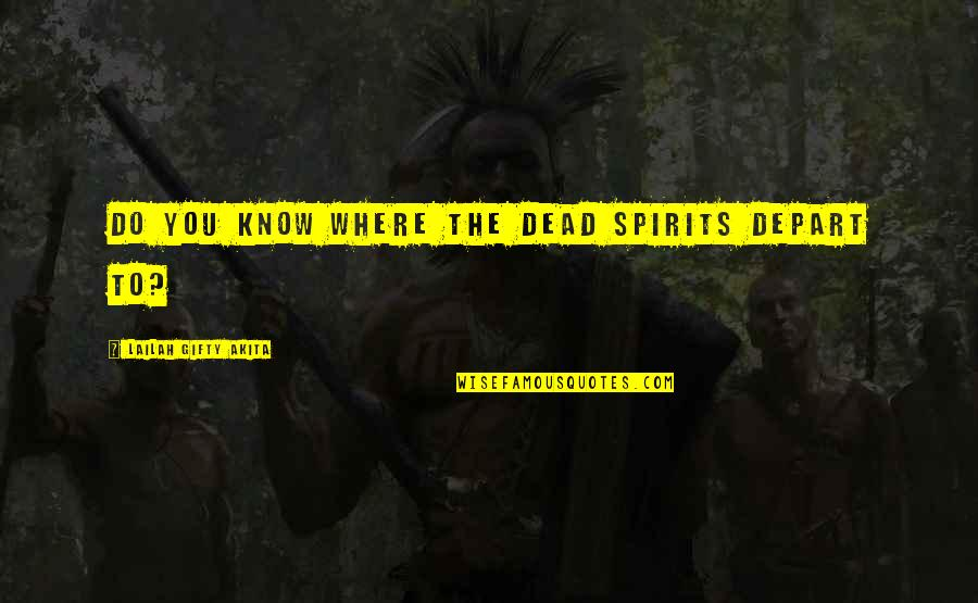Spirits And Death Quotes By Lailah Gifty Akita: Do you know where the dead spirits depart