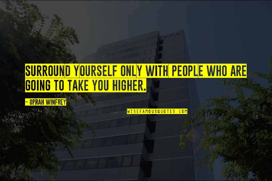 Spirits And Death Quotes By Oprah Winfrey: Surround yourself only with people who are going