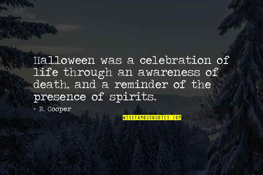 Spirits And Death Quotes By R. Cooper: Halloween was a celebration of life through an