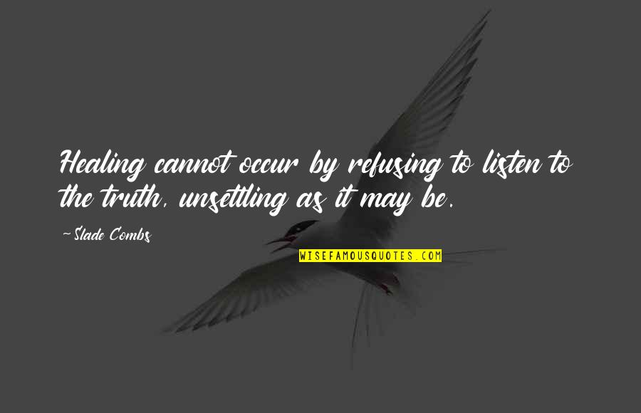 Spirits And Death Quotes By Slade Combs: Healing cannot occur by refusing to listen to