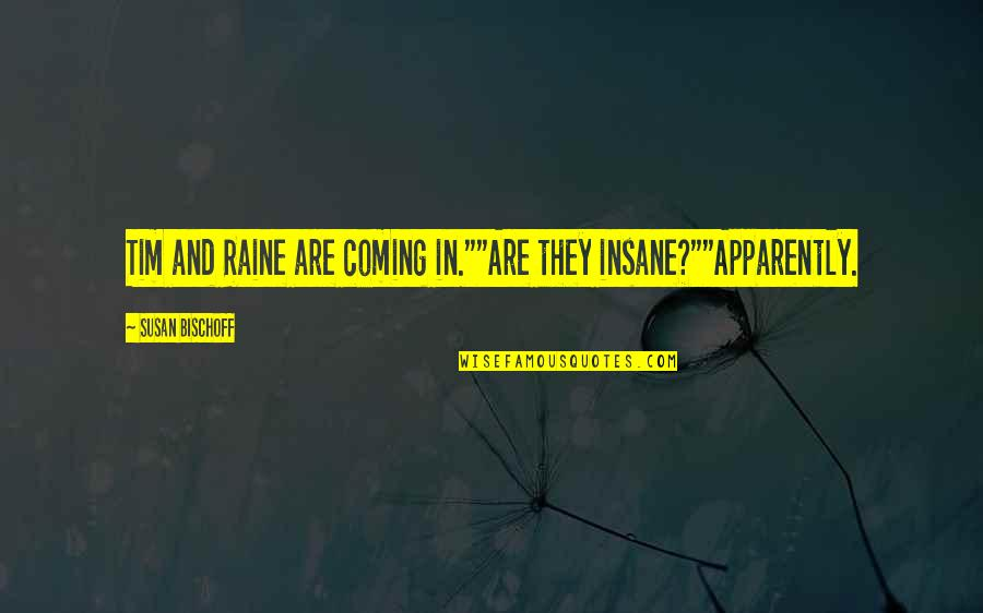 """Spirits And Death Quotes By Susan Bischoff: Tim and Raine are coming in.""""""""Are they insane?""""""""Apparently."""