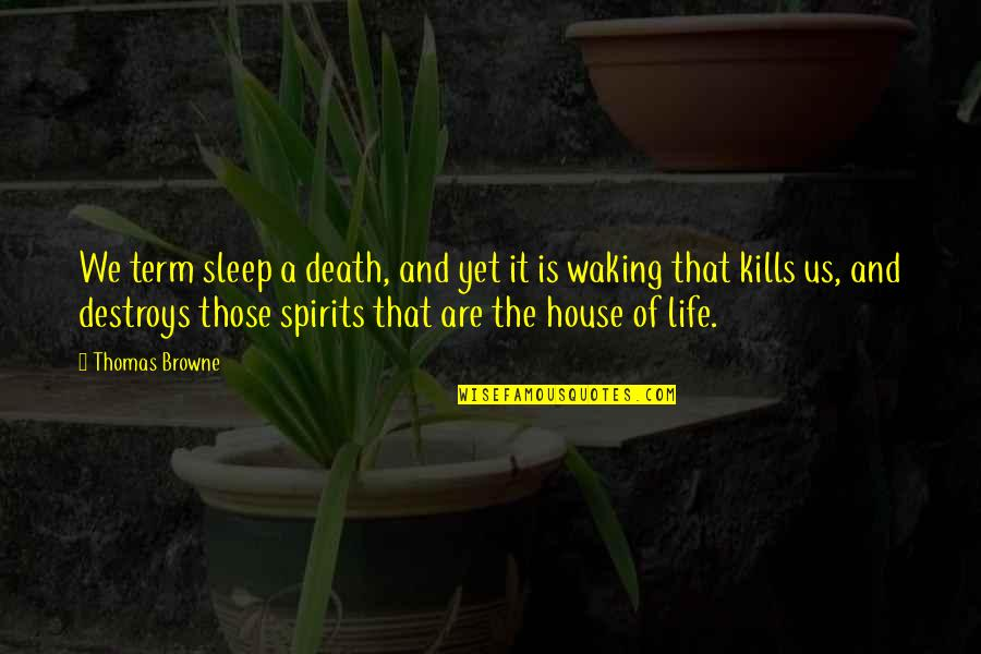 Spirits And Death Quotes By Thomas Browne: We term sleep a death, and yet it