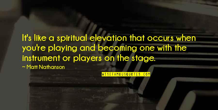 Spiritual Elevation Quotes By Matt Nathanson: It's like a spiritual elevation that occurs when