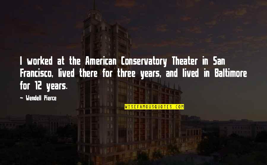 Spiritual Elevation Quotes By Wendell Pierce: I worked at the American Conservatory Theater in
