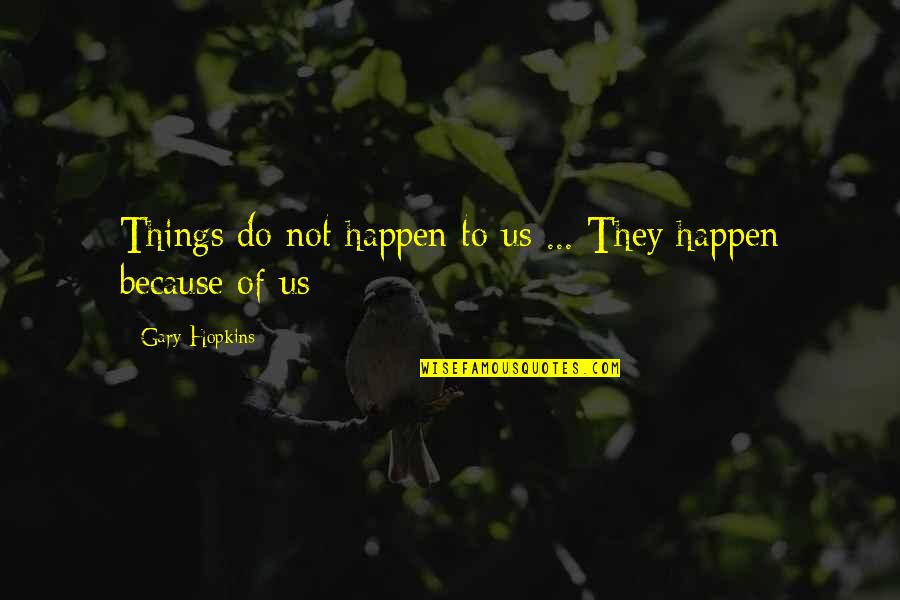 Spiritual Self Healing Quotes By Gary Hopkins: Things do not happen to us ... They
