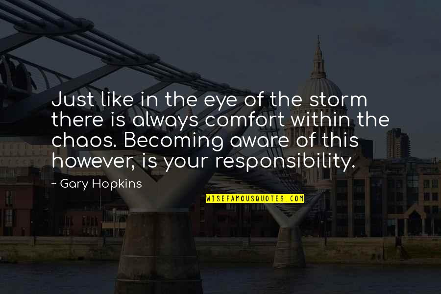 Spiritual Self Healing Quotes By Gary Hopkins: Just like in the eye of the storm