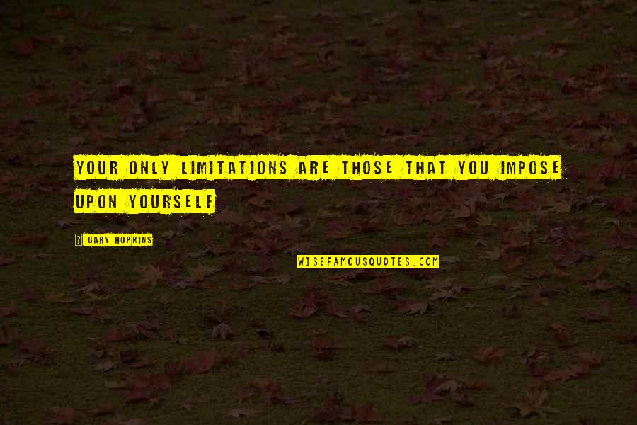 Spiritual Self Healing Quotes By Gary Hopkins: Your only limitations are those that you impose