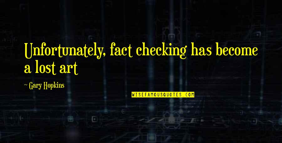 Spiritual Self Healing Quotes By Gary Hopkins: Unfortunately, fact checking has become a lost art