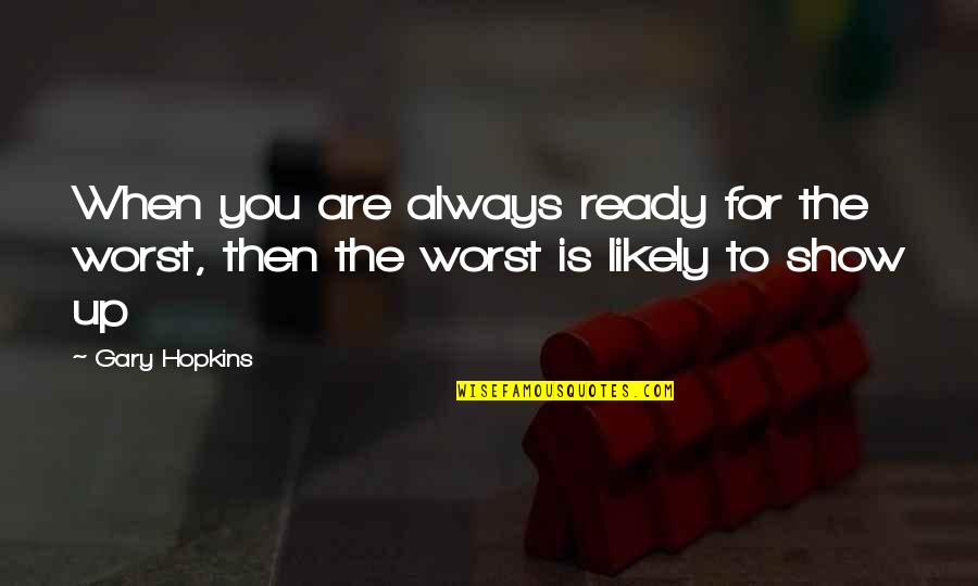 Spiritual Self Healing Quotes By Gary Hopkins: When you are always ready for the worst,
