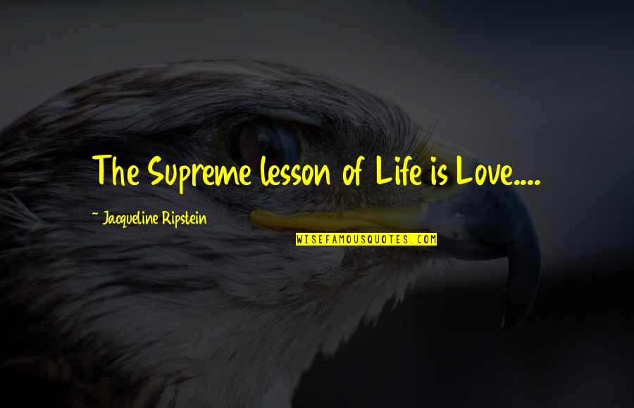 Spiritual Self Healing Quotes By Jacqueline Ripstein: The Supreme lesson of Life is Love....