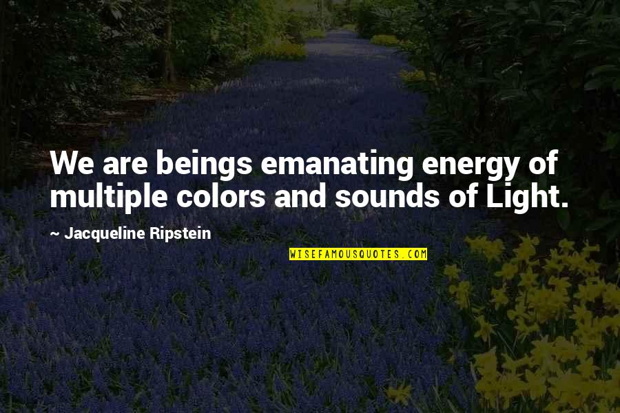 Spiritual Self Healing Quotes By Jacqueline Ripstein: We are beings emanating energy of multiple colors