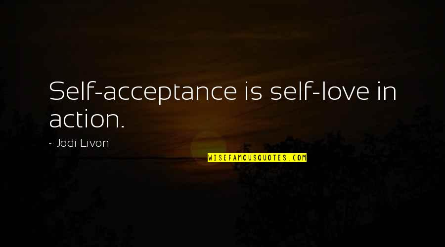 Spiritual Self Healing Quotes By Jodi Livon: Self-acceptance is self-love in action.