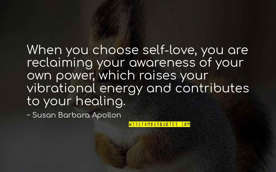 Spiritual Self Healing Quotes By Susan Barbara Apollon: When you choose self-love, you are reclaiming your