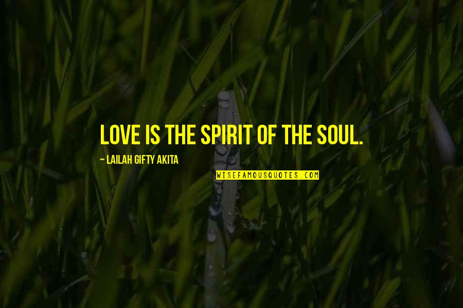 Spiritual Soulmate Love Quotes By Lailah Gifty Akita: Love is the spirit of the soul.