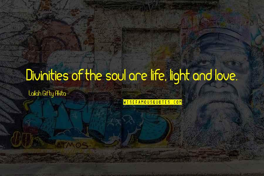 Spiritual Soulmate Love Quotes By Lailah Gifty Akita: Divinities of the soul are life, light and
