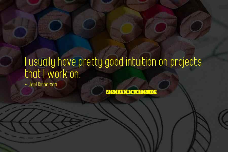 Spiritual Teachers Quotes By Joel Kinnaman: I usually have pretty good intuition on projects
