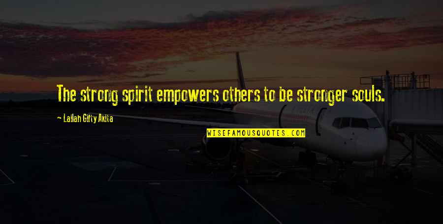 Spiritual Teachers Quotes By Lailah Gifty Akita: The strong spirit empowers others to be stronger