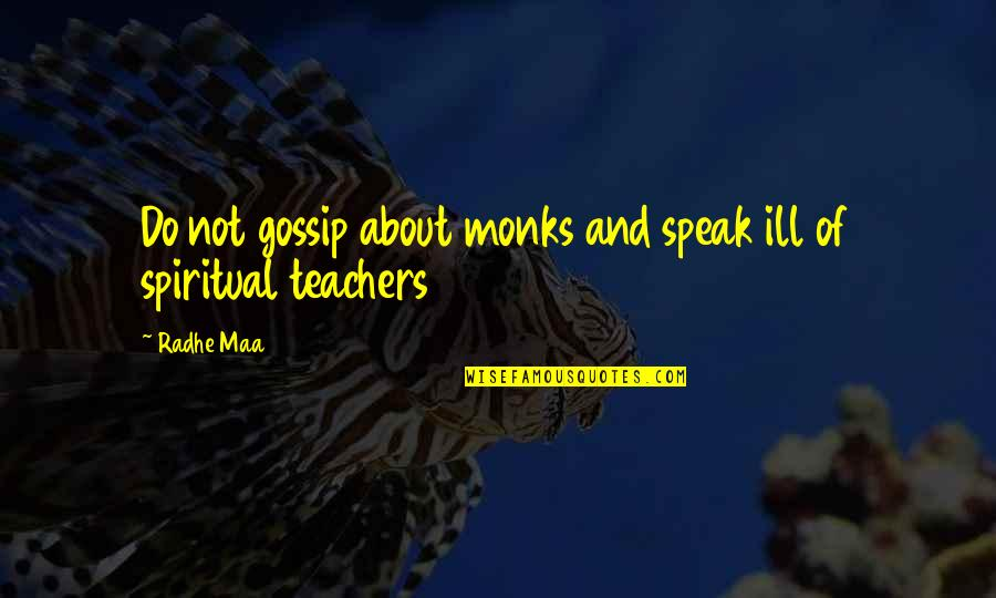 Spiritual Teachers Quotes By Radhe Maa: Do not gossip about monks and speak ill