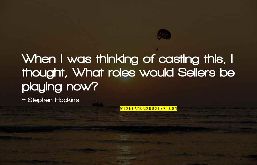 Spiritual Teachers Quotes By Stephen Hopkins: When I was thinking of casting this, I
