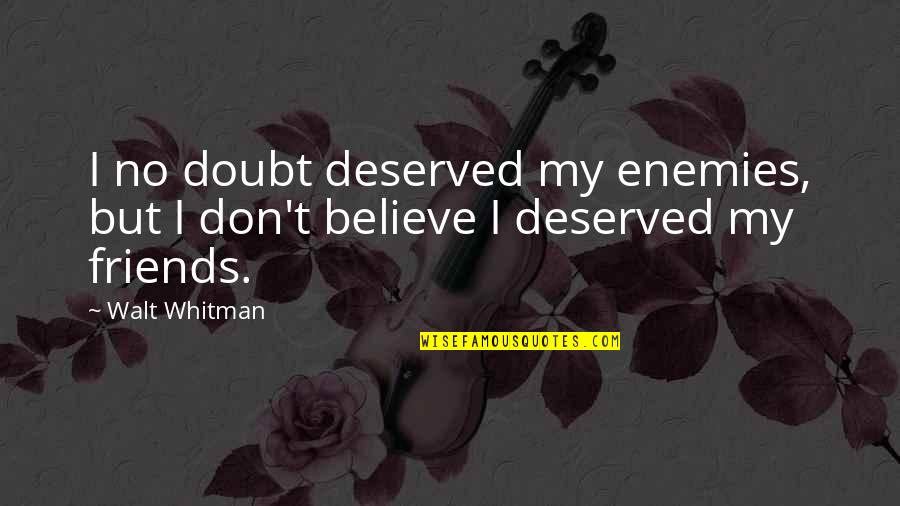 Spiritual Teachers Quotes By Walt Whitman: I no doubt deserved my enemies, but I