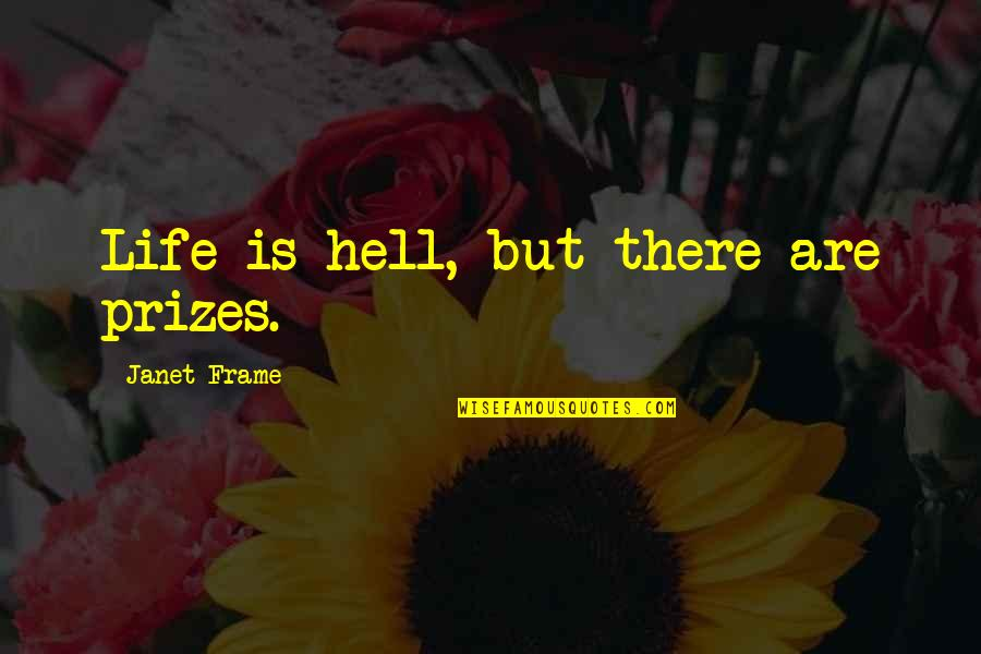 Spiritual Workout Quotes By Janet Frame: Life is hell, but there are prizes.
