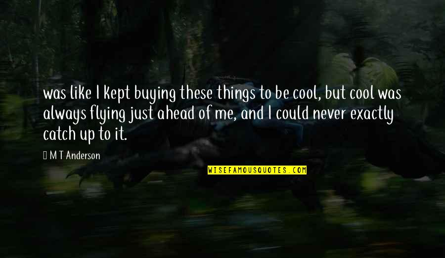 Spiritual Workout Quotes By M T Anderson: was like I kept buying these things to
